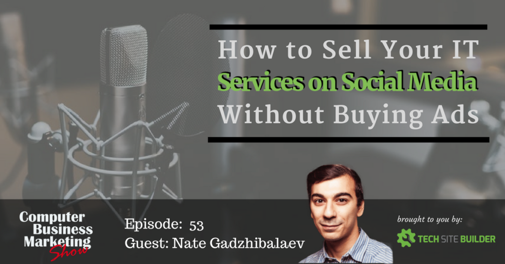 Episode 053: How to Sell Your IT Services on Social Media Without Buying Ads