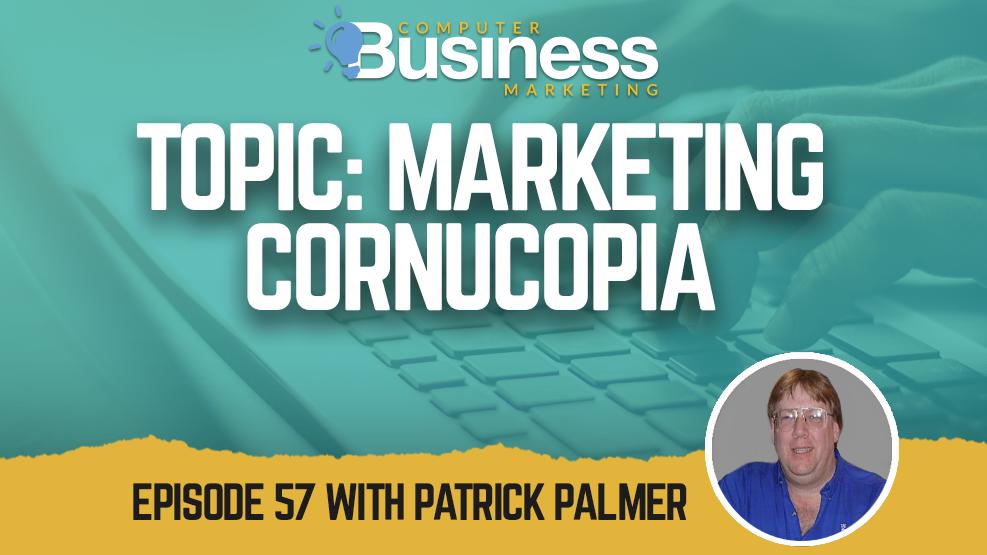 Episode 057: Marketing Cornucopia