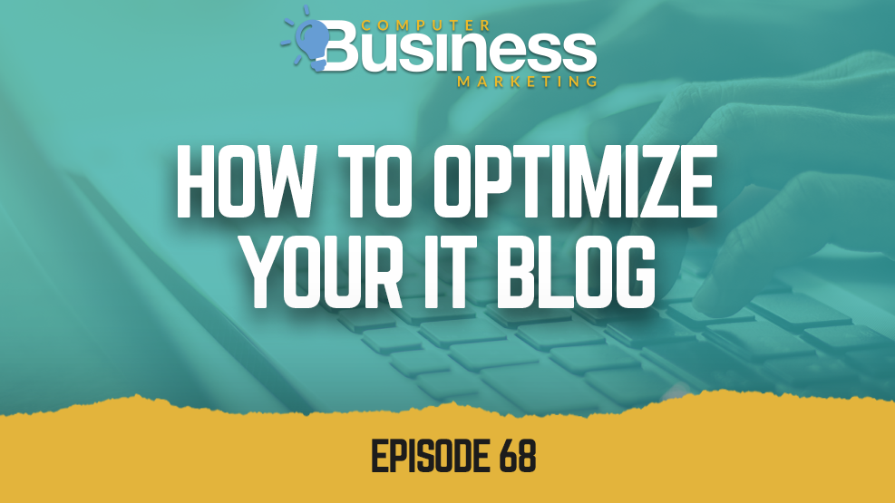 Episode 068: How to Optimize Your IT Blog
