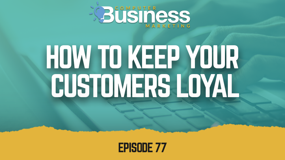 Episode 077: How to Keep Your Customers Loyal