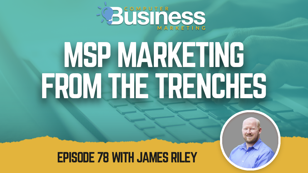 Episode 078: MSP Marketing from the Trenches