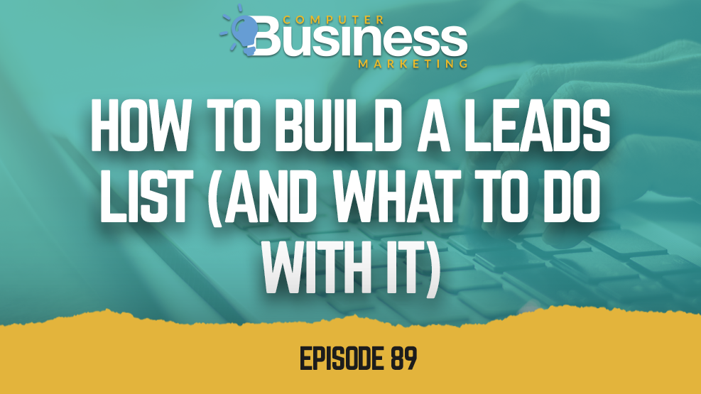 Episode 089: How to Build a Leads List (and what to do with it)